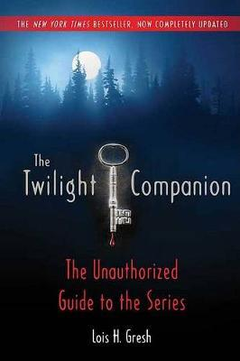 The Twilight Companion: Completely Updated by Lois H Gresh