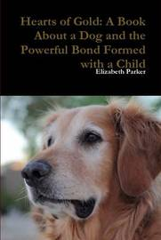 Hearts of Gold: A Book About a Dog and the Powerful Bond Formed with a Child by Elizabeth Parker