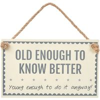 Old Enough To Know Better Wall Sign