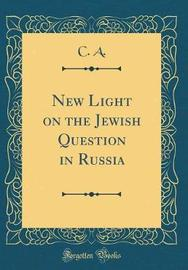 New Light on the Jewish Question in Russia (Classic Reprint) by C A image