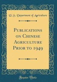 Publications on Chinese Agriculture Prior to 1949 (Classic Reprint) by U.S Department of Agriculture image