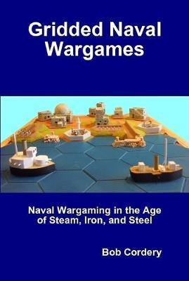 Gridded Naval Wargames by Bob Cordery