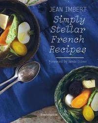 Simply Stellar French Recipes by Jean Imbert