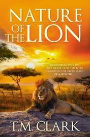 Nature Of The Lion by T M Clark