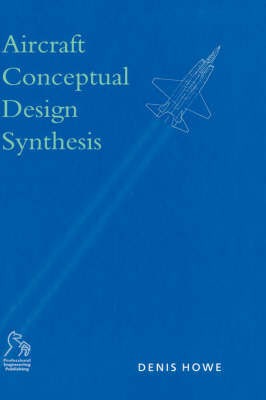 Aircraft Conceptual Design Synthesis by Denis Howe