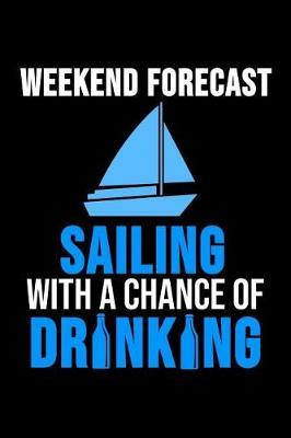 Weekend Forecast Sailing with Chance of Drinking by Sailing Publishing