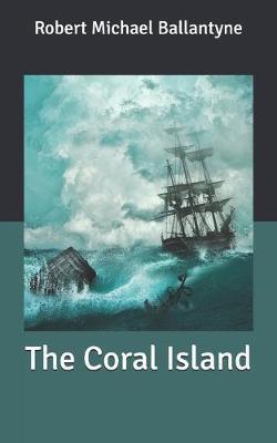 The Coral Island by Robert Michael Ballantyne
