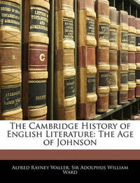 The Cambridge History of English Literature: The Age of Johnson by Adolphus William Ward