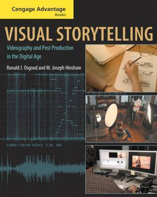 Visual Storytelling: Videography and Post Production in the Digital Age by M. Joseph Hinshaw