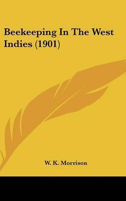Beekeeping in the West Indies (1901) by W K Morrison
