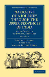 Narrative of a Journey through the Upper Provinces of India, from Calcutta to Bombay, 1824-1825 3 Volume Set Narrative of a Journey through the Upper Provinces of India, from Calcutta to Bombay, 1824-1825: Volume 2 by Reginald Heber