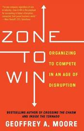 Zone to Win by Geoffrey A Moore