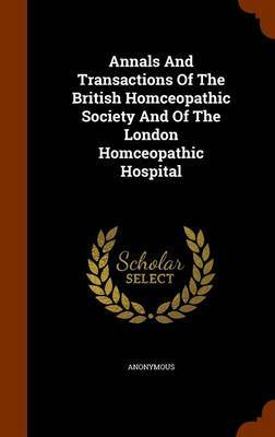 Annals and Transactions of the British Homceopathic Society and of the London Homceopathic Hospital by * Anonymous image
