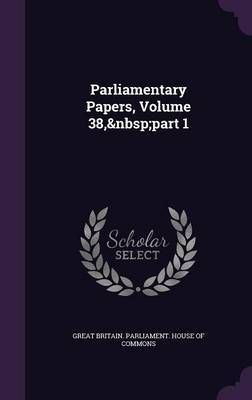 Parliamentary Papers, Volume 38, Part 1