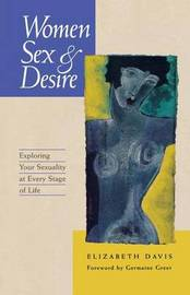 Women, Sex & Desire: Understanding Your Sexuality at Every Stage of Life by Elizabeth Davis