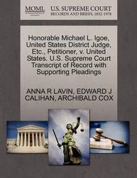Honorable Michael L. Igoe, United States District Judge, Etc., Petitioner, V. United States. U.S. Supreme Court Transcript of Record with Supporting Pleadings by Anna R Lavin