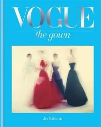 Vogue: The Gown by Jo Ellison