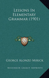 Lessons in Elementary Grammar (1901) by George Alonzo Mirick