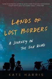 Lands of Lost Borders by Kate Harris