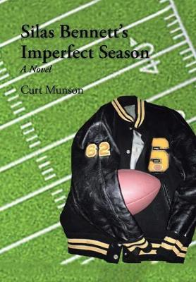 Silas Bennett's Imperfect Season by Curt Munson