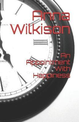 An Appointment With Happiness by Anna Maria Wilkison