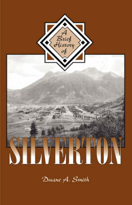 A Brief History of Silverton by Duane A Smith image