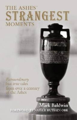 The Ashes' Strangest Moments: Extraordinary But True Tales from Over a Century of the Ashes by Mark Baldwin image