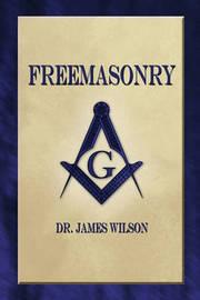 Freemasonry by Dr James Wilson