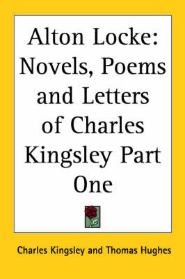 Alton Locke: Novels, Poems and Letters of Charles Kingsley Part One by Charles Kingsley