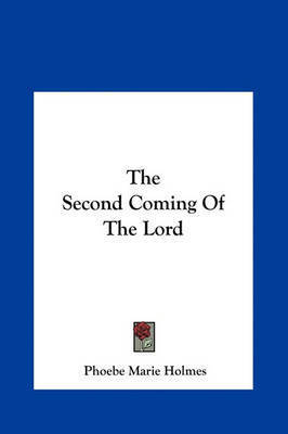 The Second Coming of the Lord by Phoebe Marie Holmes
