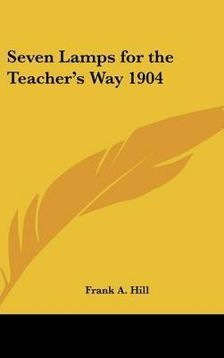 Seven Lamps for the Teacher's Way 1904 by Frank A. Hill