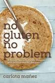 No Gluten, No Problem: A Handy Guide to Celiac Disease--With Advice and 80 Recipes by Carlota Manez