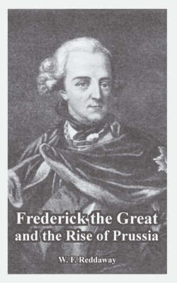 Frederick the Great and the Rise of Prussia by W.F. Reddaway image