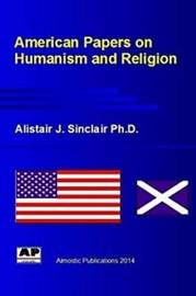 American Papers on Humanism and Religion by Alistair Sinclair