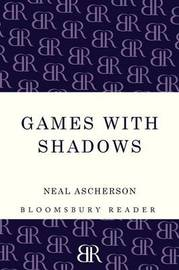Games with Shadows by Neal Ascherson