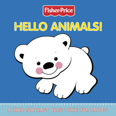 Fisher-Price: Hello Animals! High Contrast First Book