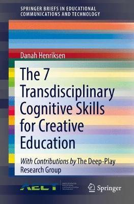 The 7 Transdisciplinary Cognitive Skills for Creative Education by Danah Henriksen image