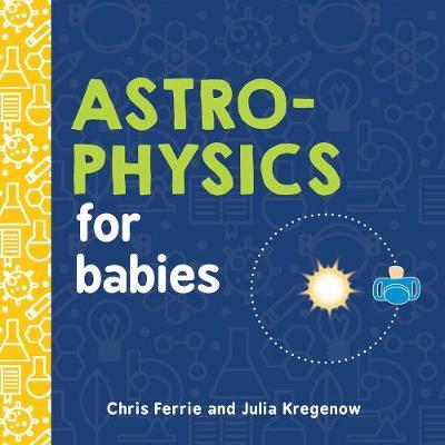 Astrophysics for Babies by Chris Ferrie