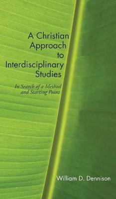 A Christian Approach to Interdisciplinary Studies by William Dennison