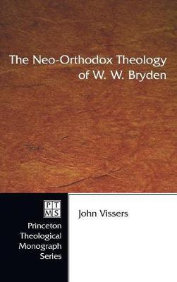 The Neo-Orthodox Theology of W. W. Bryden by John Vissers