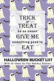 Trick or Treat, Be So Sweet, Give Me Something Good to Eat Halloween Bucket List by Rainbow Notebooks