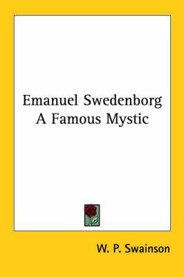 Emanuel Swedenborg a Famous Mystic by W.P. Swainson