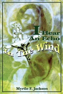 I Hear an Echo in the Wind by Myrtle F Jackson image