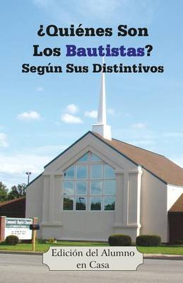 Quienes Son Los Bautistas? Segun Sus Distintivos (Edicion del Alumno En Casa) by Jeremy J Markle