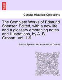 The Complete Works in Verse and Prose of Edmund Spencer by Edmund Spenser