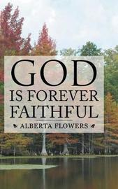 God Is Forever Faithful by Alberta Flowers image