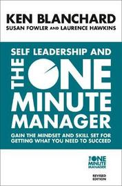 Self Leadership and the One Minute Manager : Discover the Magic of No Excuses! by Ken Blanchard