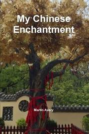 My Chinese Enchantment by Martin Avery