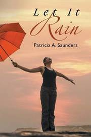 Let It Rain by Patricia A. Saunders