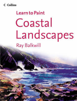 Learn to Paint: Coastal Landscapes by Ray Balkwill